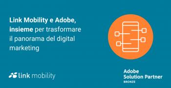Link Mobility e Adobe, insieme per trasformare il panorama del digital marketing
